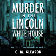Murder In the Lincoln White House - Lincoln\'s White House Mystery 1 (Unabridged)