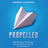 Propelled - How Boredom, Frustration, and Anticipation Lead Us to the Good Life (Unabridged)
