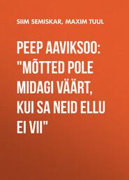 """Peep Aaviksoo: \""""Mõtted pole midagi väärt, kui sa neid ellu ei vii\"""""""
