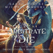 Arbitrate or Die - The Exceptional S. Beaufont, Book 2 (Unabridged)