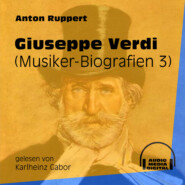 Giuseppe Verdi - Musiker-Biografien, Folge 3 (Ungekürzt)