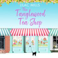 Tanglewood Tea Shop, The - Tanglewood Village, Book 1 (Unabridged)