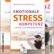 Emotionale Stresskompetenz - Die Kunst der Selbstberuhigung (Ungekürzt)