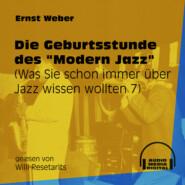 """Die Geburtsstunde des \""""Modern Jazz\"""" - Was Sie schon immer über Jazz wissen wollten, Folge 7 (Ungekürzt)"""