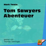 Tom Sawyers Abenteuer (Ungekürzt)