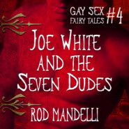 Joe White and the Seven Dudes - Gay Sex Fairy Tales, book 4 (Unabridged)