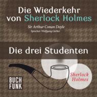 Sherlock Holmes - Die Wiederkehr von Sherlock Holmes: Die drei Studenten (Ungekürzt)