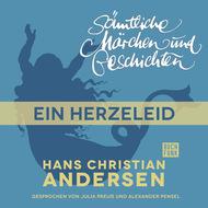 H. C. Andersen: Sämtliche Märchen und Geschichten, Ein Herzeleid