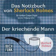 Sherlock Holmes - Das Notizbuch von Sherlock Holmes: Der kriechende Mann (Ungekürzt)