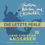 H. C. Andersen: Sämtliche Märchen und Geschichten, Die letzte Perle