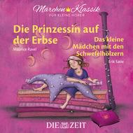 """Die ZEIT-Edition \""""Märchen Klassik für kleine Hörer\"""" - Die Prinzessin auf der Erbse und Das Mädchen mit den Schwefelhölzern mit Musik von Maurice Ravel und Erik Satie"""