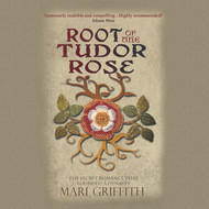 Root of the Tudor Rose - The Secret Romance That Founded a Dynasty (Unabridged)