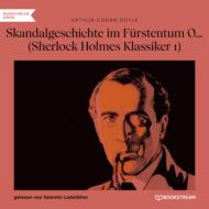 Skandalgeschichte im Fürstentum O... - Sherlock Holmes Klassiker, Folge 1 (Ungekürzt)