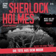 Sherlock Holmes: Die Tote aus dem Moor - Neues aus der Baker Street, Folge 6 (Ungekürzt)