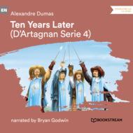 Ten Years Later - D\'Artagnan Series, Vol. 4 (Unabridged)