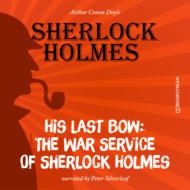 His Last Bow: The War Service of Sherlock Holmes (Unabridged)