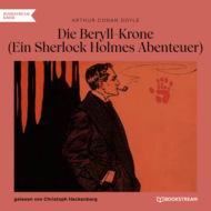 Die Beryll-Krone - Ein Sherlock Holmes Abenteuer (Ungekürzt)