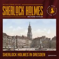 Sherlock Holmes in Dresden (Ungekürzt)