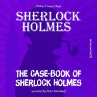 The Case-Book of Sherlock Holmes (Unabridged)