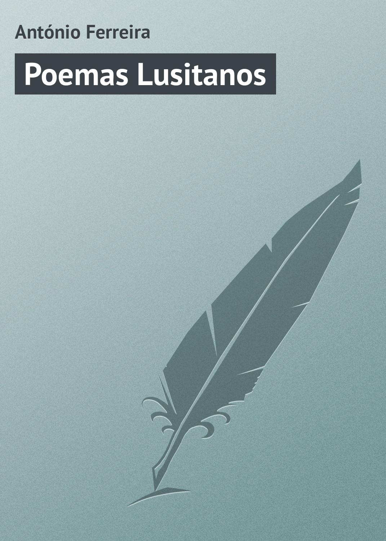 António Ferreira Aurélio da Costa Poemas Lusitanos mario ferreira f nonlinear effects in optical fibers