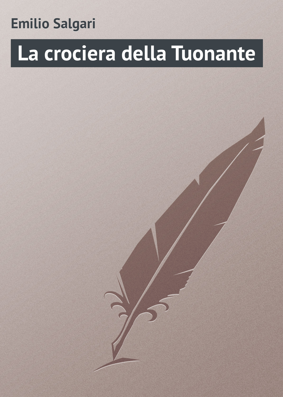 Emilio Salgari La crociera della Tuonante emilio salgari il corsaro nero