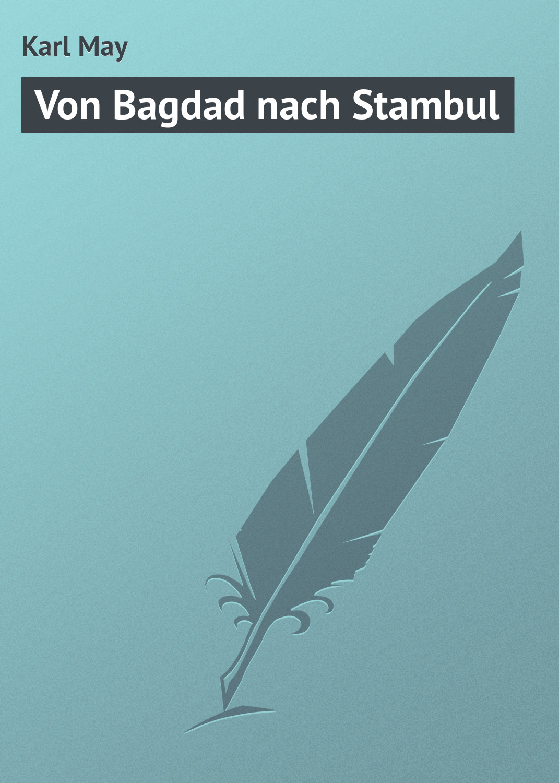 Karl May Von Bagdad nach Stambul