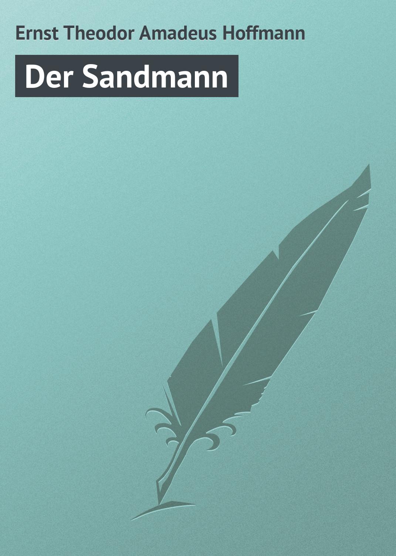 Фото - Эрнст Гофман Der Sandmann эрнст гофман немецкий с э т а гофманом песочный человек e t a hoffmann der sandmann