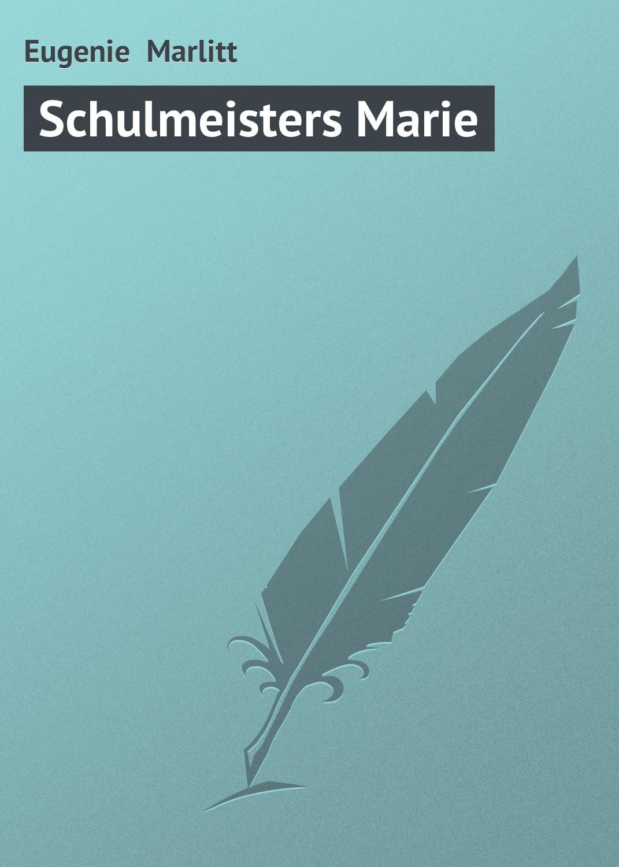 цена на Eugenie Marlitt Schulmeisters Marie