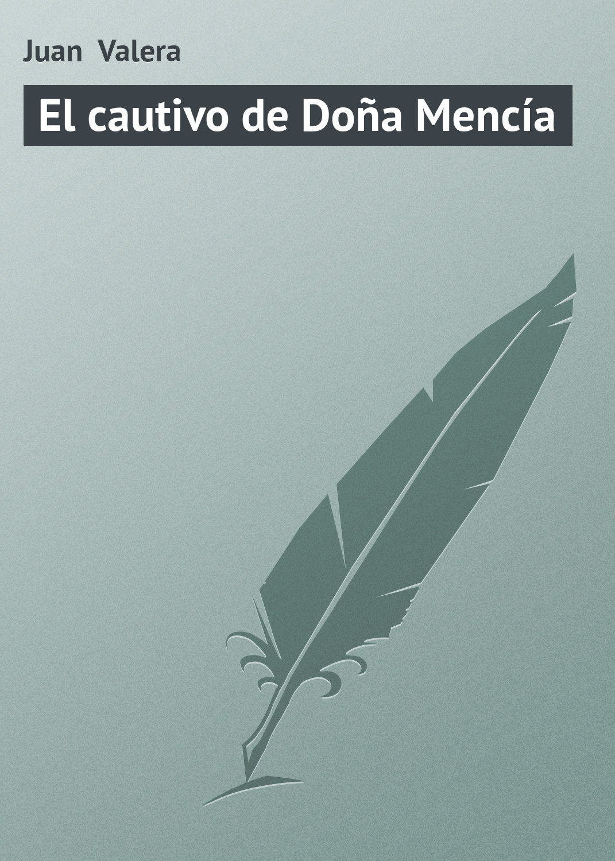Juan Valera El cautivo de Doña Mencía juan valera a quién debe darse crédito