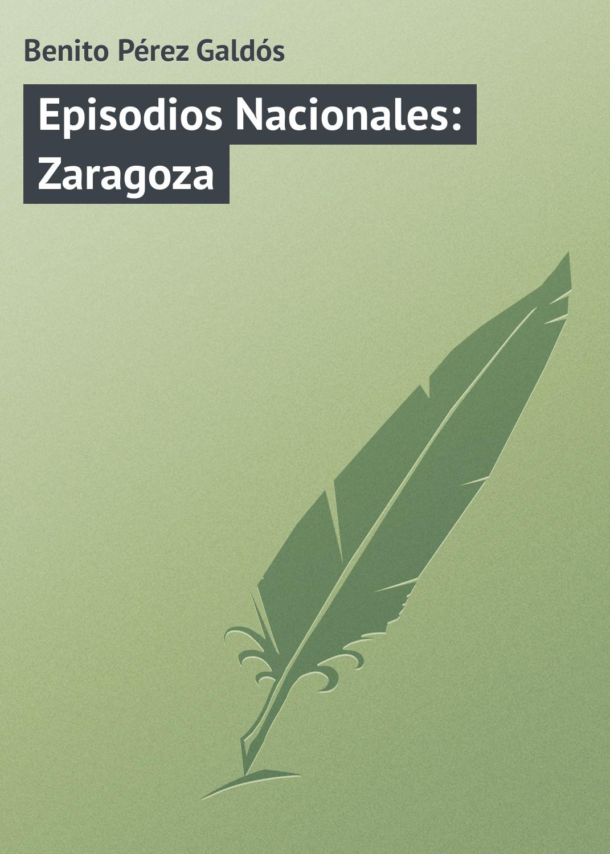 все цены на Benito Pérez Galdós Episodios Nacionales: Zaragoza