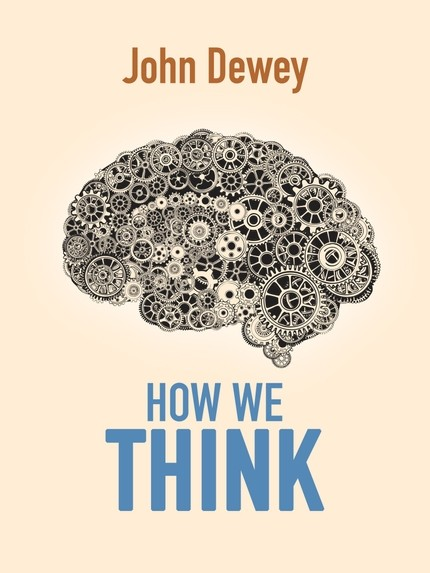 Джон Дьюи How We Think j y f lau an introduction to critical thinking and creativity think more think better