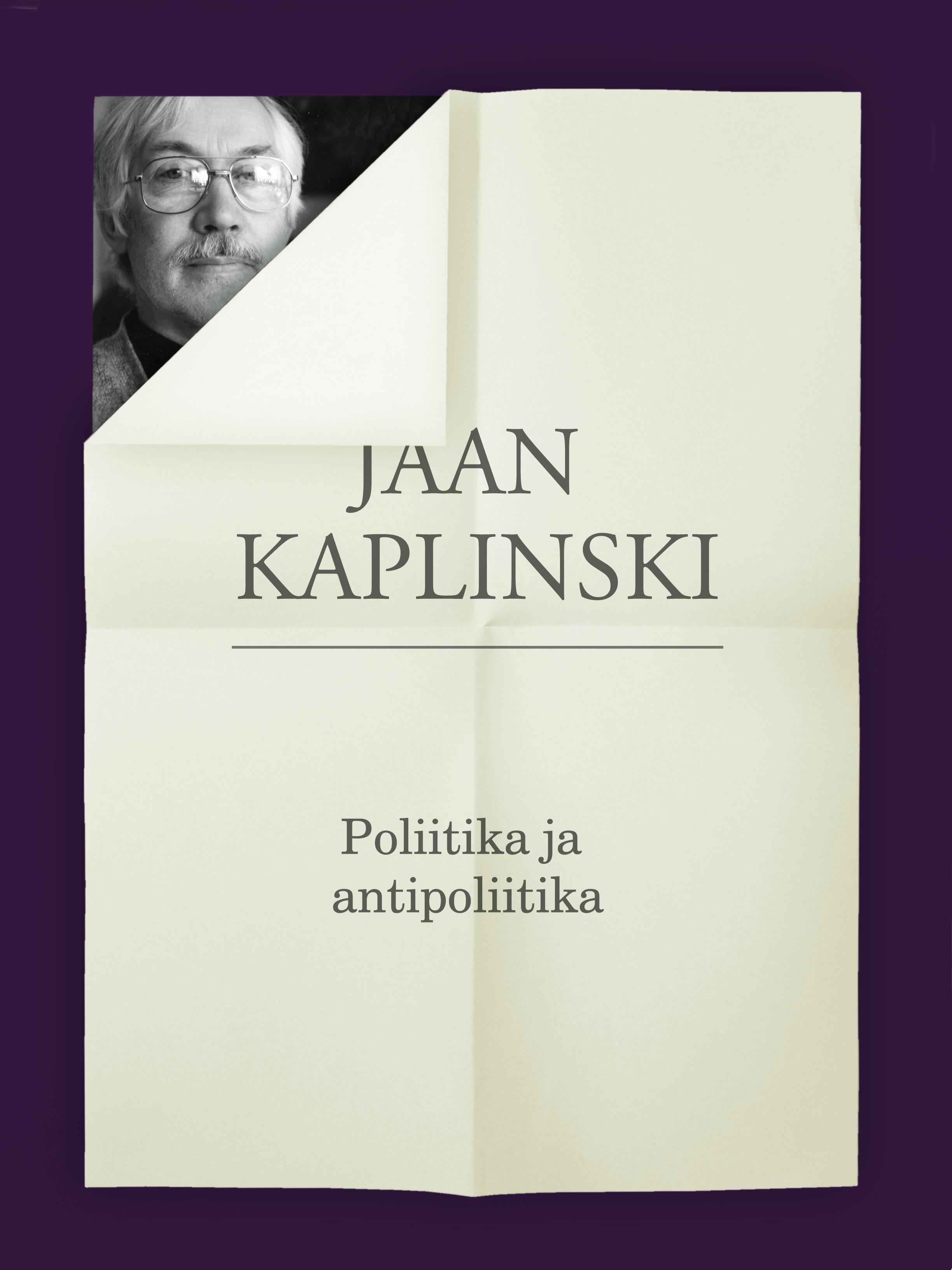 Jaan Kaplinski Poliitika ja antipoliitika jaan kaplinski seesama jõgi