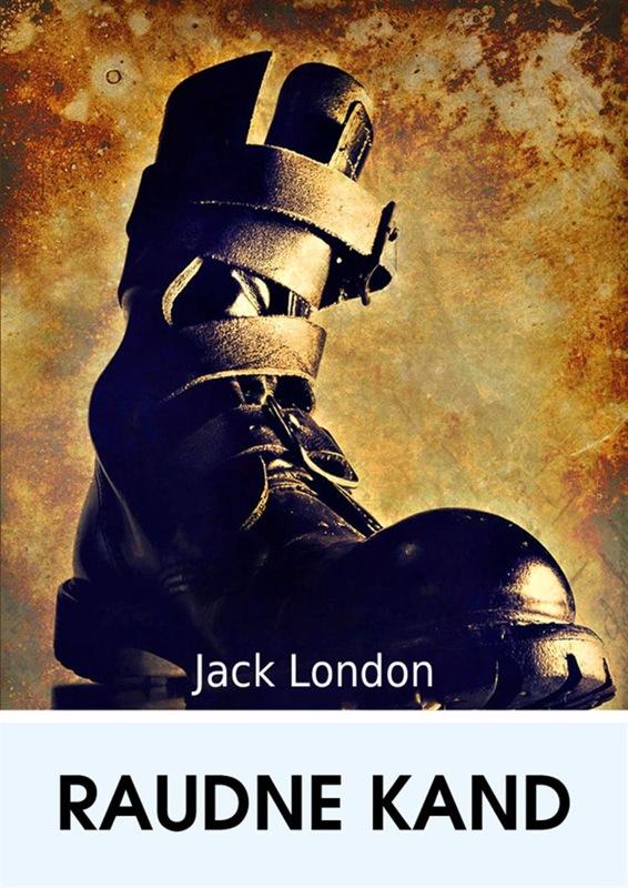 Джек Лондон Raudne kand джек лондон raudne kand