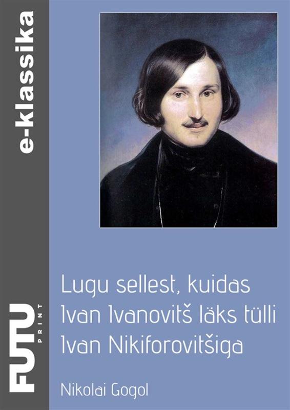 Николай Гоголь Lugu sellest, kuidas Ivan Ivanovitš läks tülli Ivan Nikiforovitšiga ivan vazov videno i chuto
