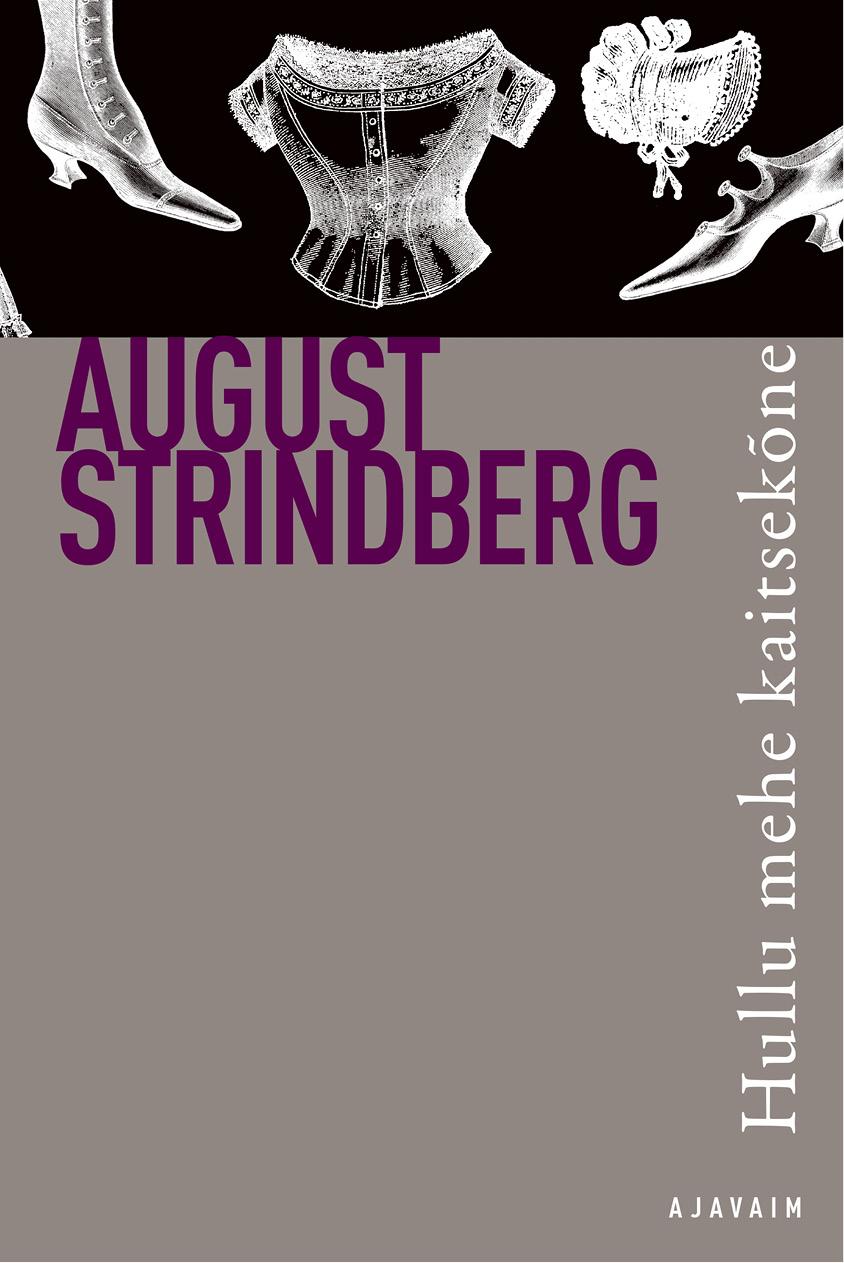 August Strindberg Hullu mehe kaitsekõne. Sari Ajavaim jakob pärn oma tuba oma luba