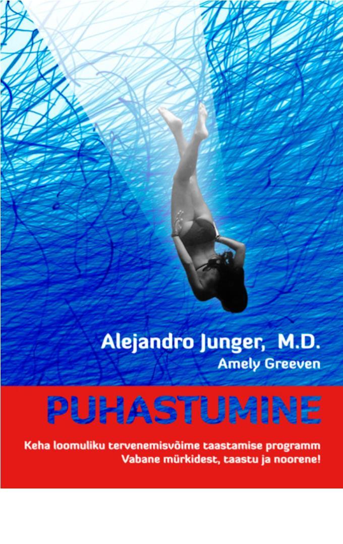 Alejandro Junger, M.D. PUHASTUMINE. Keha loomuliku tervenemisvõime taastamise programm. Vabane mürkidest, taastu ja noorene! alejandro junger m d puhastumine keha loomuliku tervenemisvõime taastamise programm vabane mürkidest taastu ja noorene