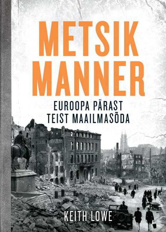Keith Lowe Metsik Manner. Euroopa pärast II maailmasõda mgmt hamburg