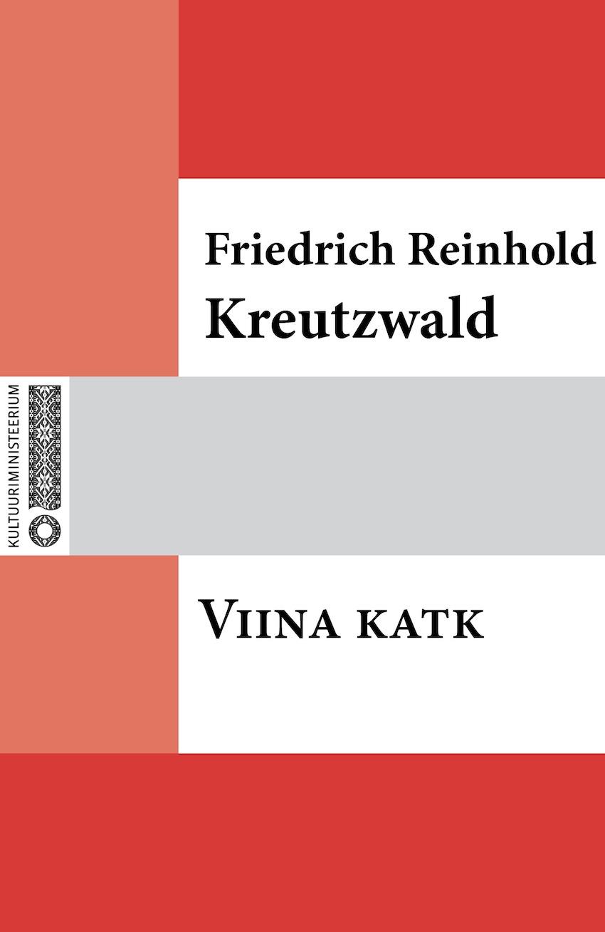 Friedrich Reinhold Kreutzwald Viina katk tiit sepa eelsoodumus armastada esimene raamat