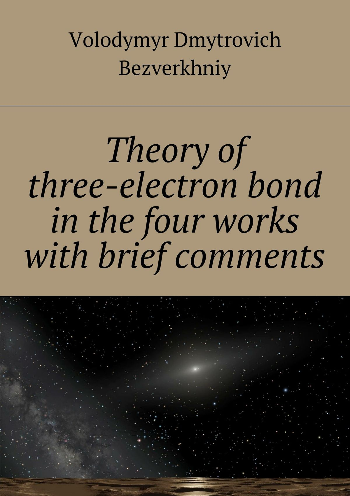 Volodymyr Bezverkhniy Theory of three-electrone bond in the four works with brief comments все цены