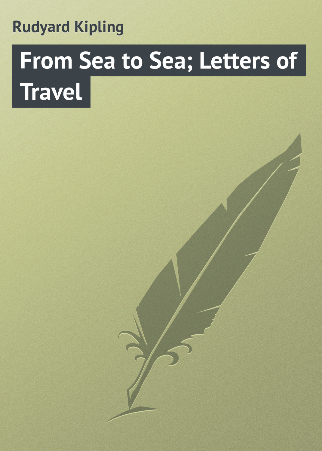 Редьярд Киплинг From Sea to Sea; Letters of Travel sea