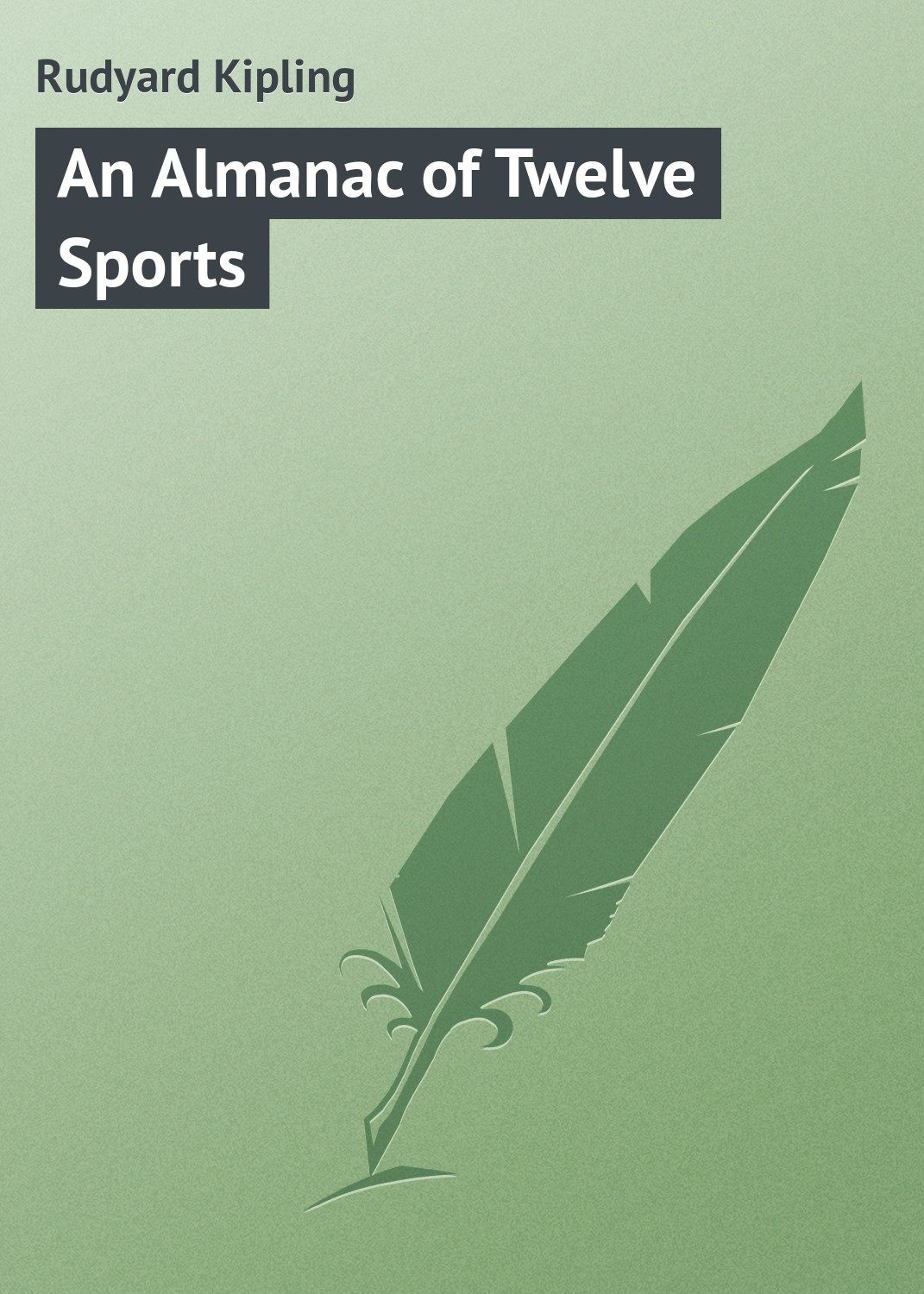 Редьярд Киплинг An Almanac of Twelve Sports редьярд киплинг лиспет