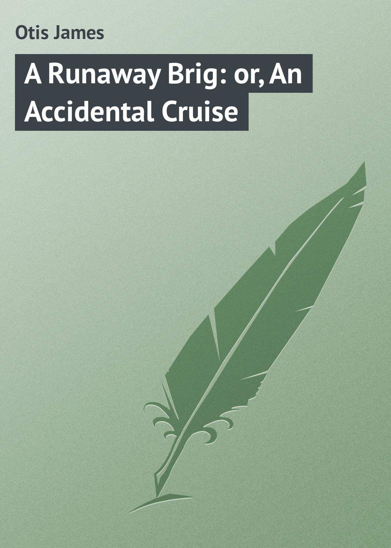 Otis James A Runaway Brig: or, An Accidental Cruise jewel runaway bay beach