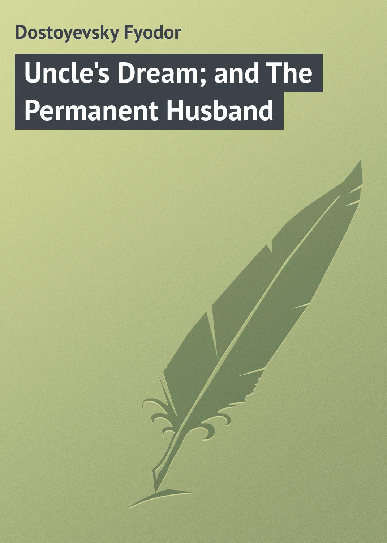 Федор Достоевский Uncle's Dream; and The Permanent Husband федор достоевский записки из мертвого дома