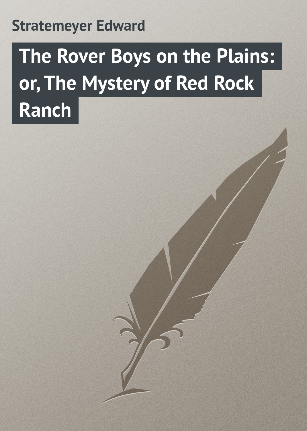 Stratemeyer Edward The Rover Boys on the Plains: or, The Mystery of Red Rock Ranch