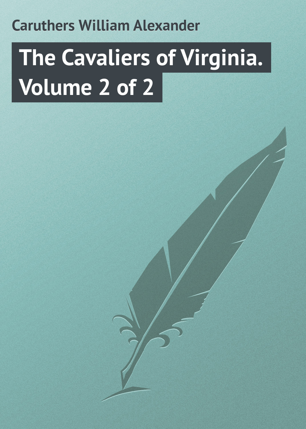 Caruthers William Alexander The Cavaliers of Virginia. Volume 2 of 2 james william the principles of psychology volume 2