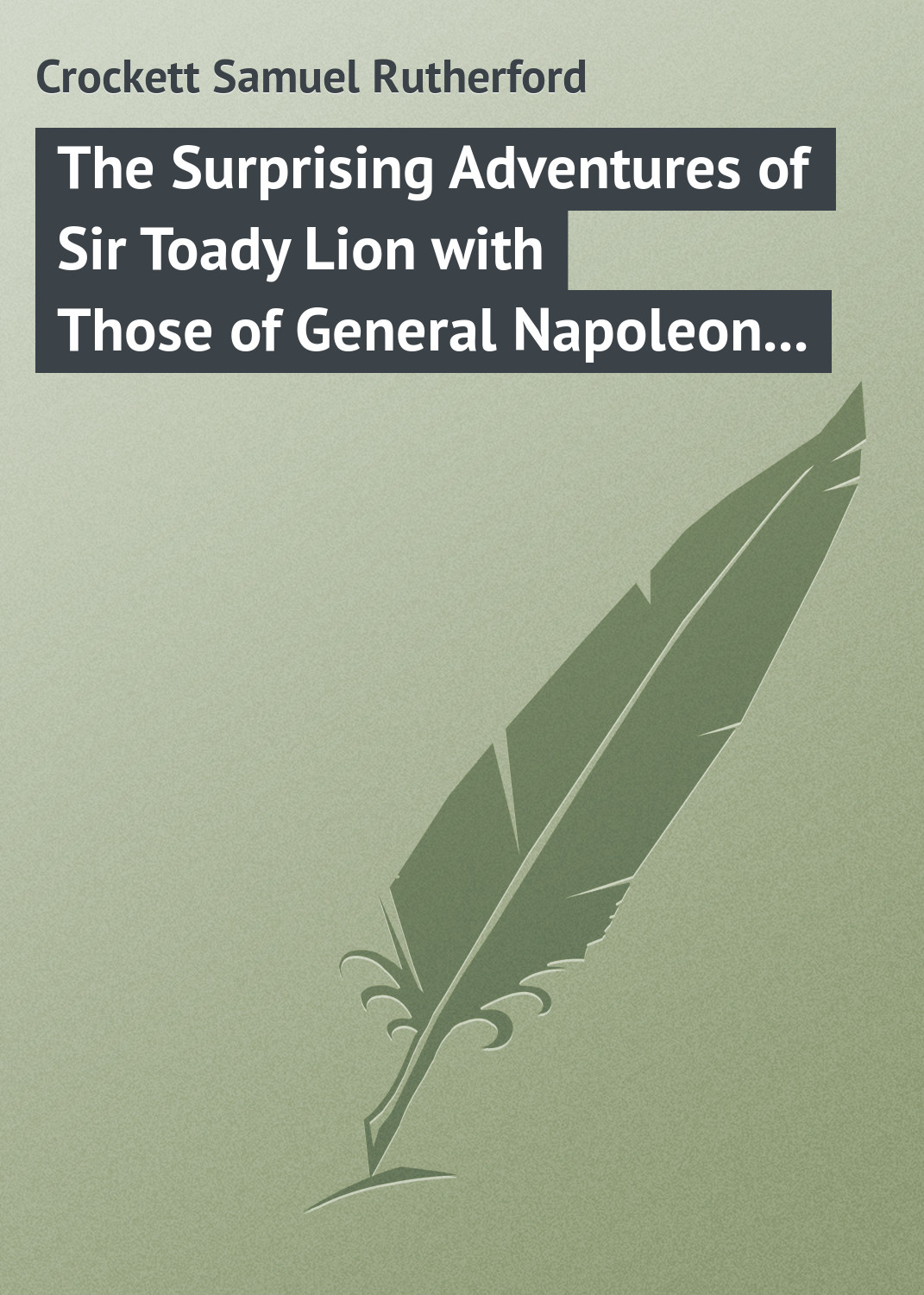 Crockett Samuel Rutherford The Surprising Adventures of Sir Toady Lion with Those of General Napoleon Smith