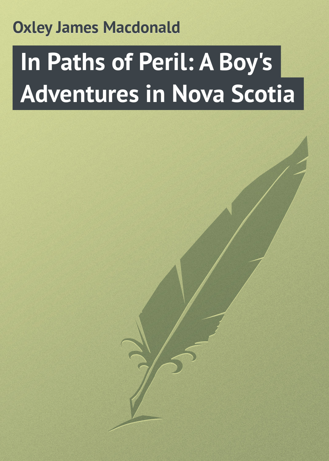 Oxley James Macdonald In Paths of Peril: A Boy's Adventures in Nova Scotia craig richardson adventures in python