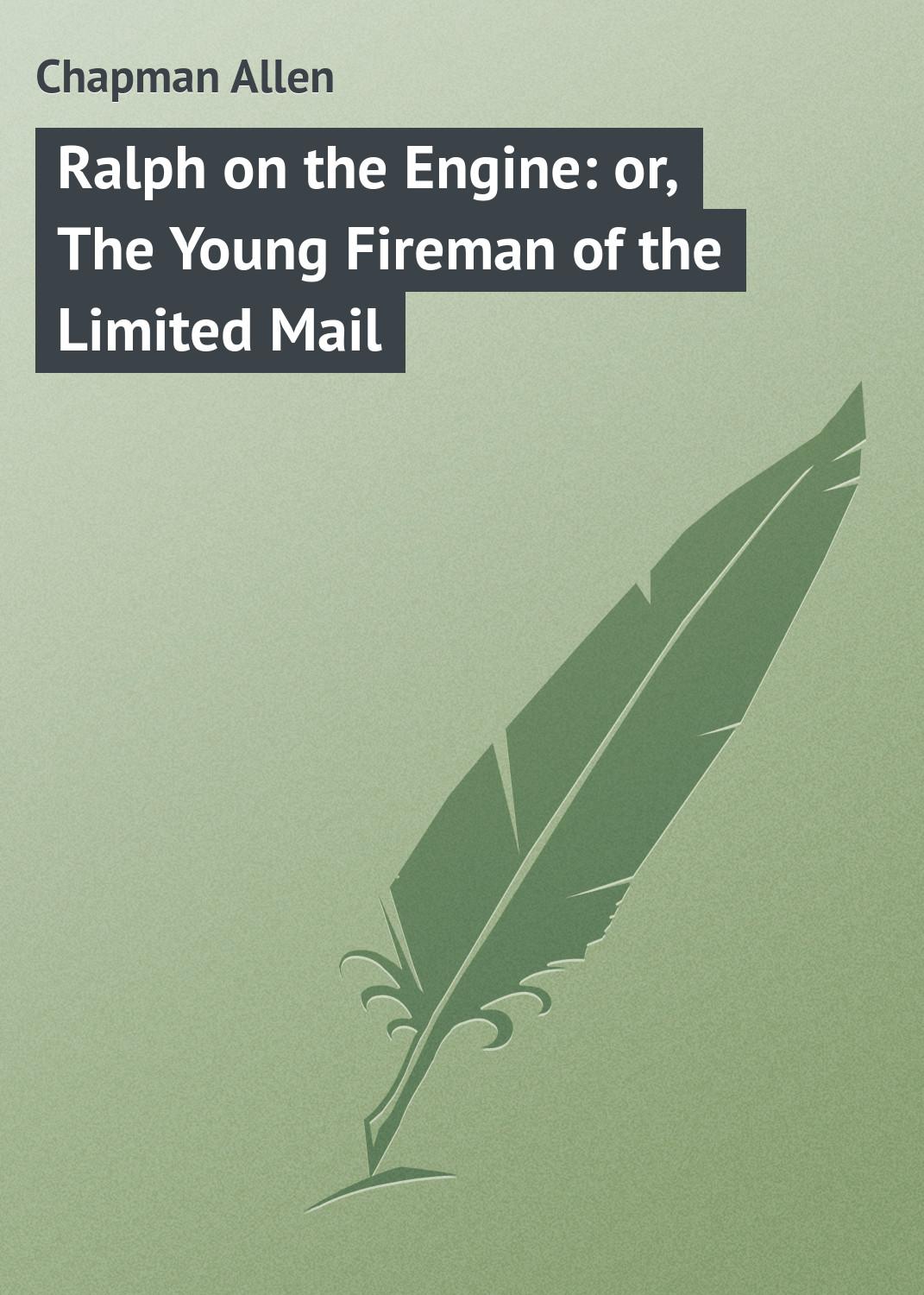 купить Chapman Allen Ralph on the Engine: or, The Young Fireman of the Limited Mail по цене 0 рублей