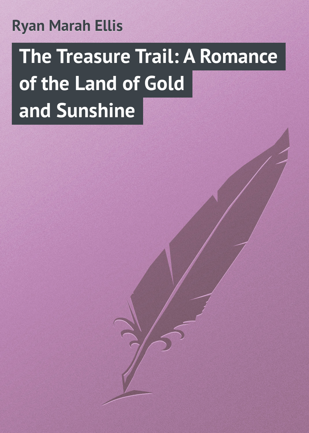 Ryan Marah Ellis The Treasure Trail: A Romance of the Land of Gold and Sunshine ryan marah ellis told in the hills a novel