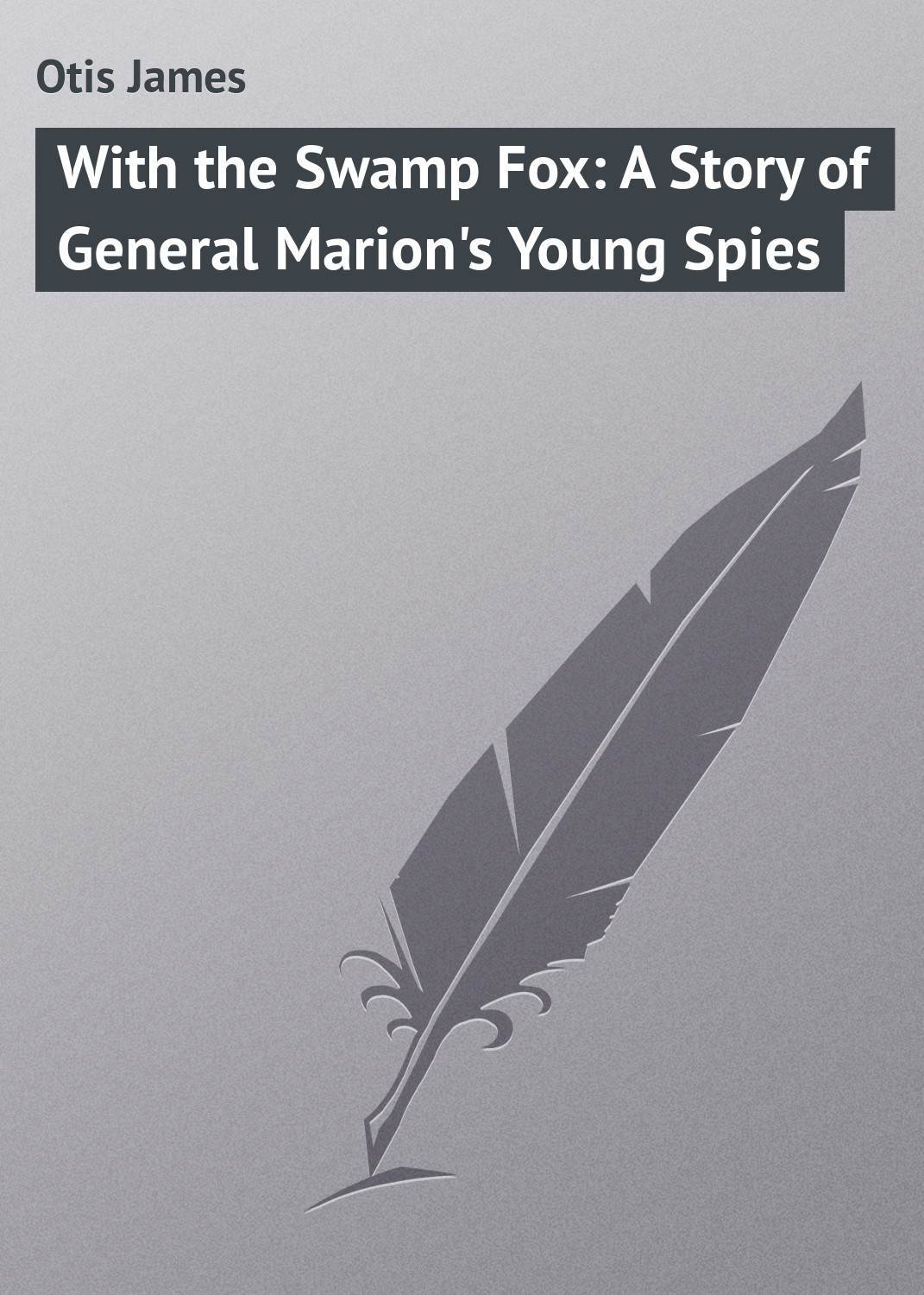 Otis James With the Swamp Fox: A Story of General Marion's Young Spies недорго, оригинальная цена
